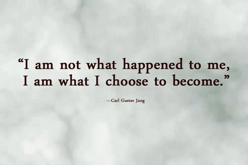 i-am-not-what-happened-to-me-i-am-what-i-choose-to-become-determination-quote